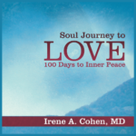 Book - Soul Journey to Love - 100 Days to Inner Peace - Irene A. Cohen MD - Austin Texas