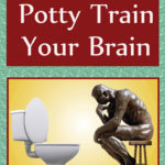 How To Potty Train Your Brain