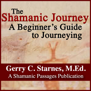 Gerry Starnes - The Shamanic Journey - A Beginners Guide To Journeying - Austin Texas Author