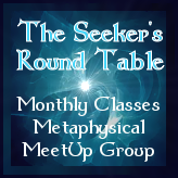 The Seeker's Round Table - Metaphysical Classes - MeetUp