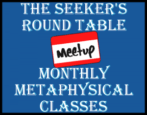 The Seeker's Round Table MeetUp Group - Monthly Metaphysical Classes for psychics and wanna-beesThe Seekers Round Table MeetUp Group - Monthly Metaphysical Classes for psychics and wanna-be's