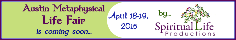 Austin Metaphysical Life Fair April 2015 is coming soon