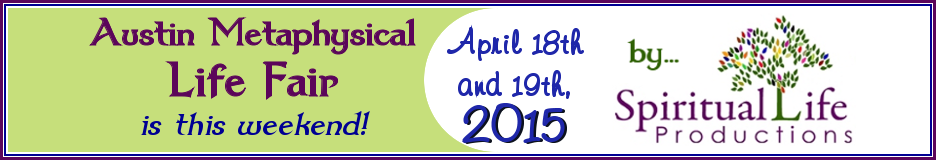 Austin Metaphysical Life Fair April 2015 is this week