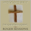 Book – Wisdom's Way: The Christian I Ching by Roger Sessions