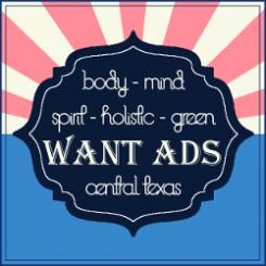 Want Ads - Body Mind Spirit Holistic Green - Central Texas Austin San Antonio Waco