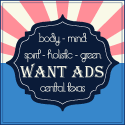 Want Ads - Body Mind Spirit Holistic Green - Central Texas Austin San Antonio Waco