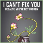 Book - I Can't Fix You--Because You're Not Broken - The Eight Keys to Freeing Yourself From Painful Thoughts and Feelings - by Jo Eckler PsyD RYT