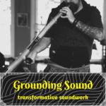 Grounding Sound Transformative Work - Duff Stoneson - Austin Texas