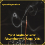 Grounding Sound ATX - November 17 at Soma Vida - Austin Texas