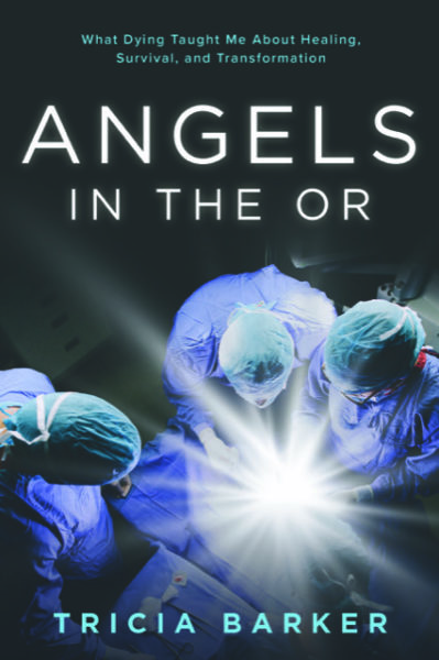 Angels In The OR - Tricia Barker - Near Death Experience - Austin Texas