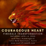 Kerri Hummingbird - Courageous Heart Firewalk Transformation - April 2020 - Austin Texas