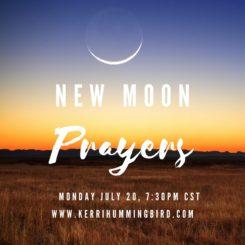 New Moon Prayers Ceremony - July 20th - Kerri Hummingbird