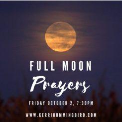 Full Moon Prayers Ceremony -October 2nd - Kerri Hummingbird