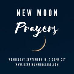 New Moon Prayers Ceremony - September 16th - Kerri Hummingbird